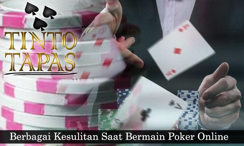 Berbagai Kesulitan Saat Bermain Poker Online
