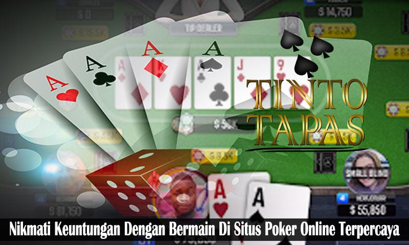 Situs Poker Online Terpercaya - Nikmati Keuntungan - TintoTapas