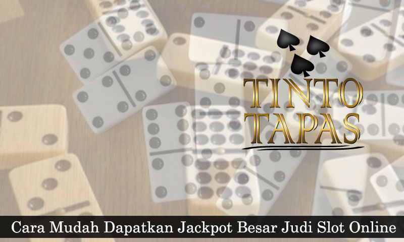 Judi Slot Online - Cara Mudah Dapatkan Jackpot Besar - TintoTapas